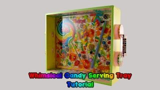 Tutorial - DIY Whimsical Candy Serving Tray
