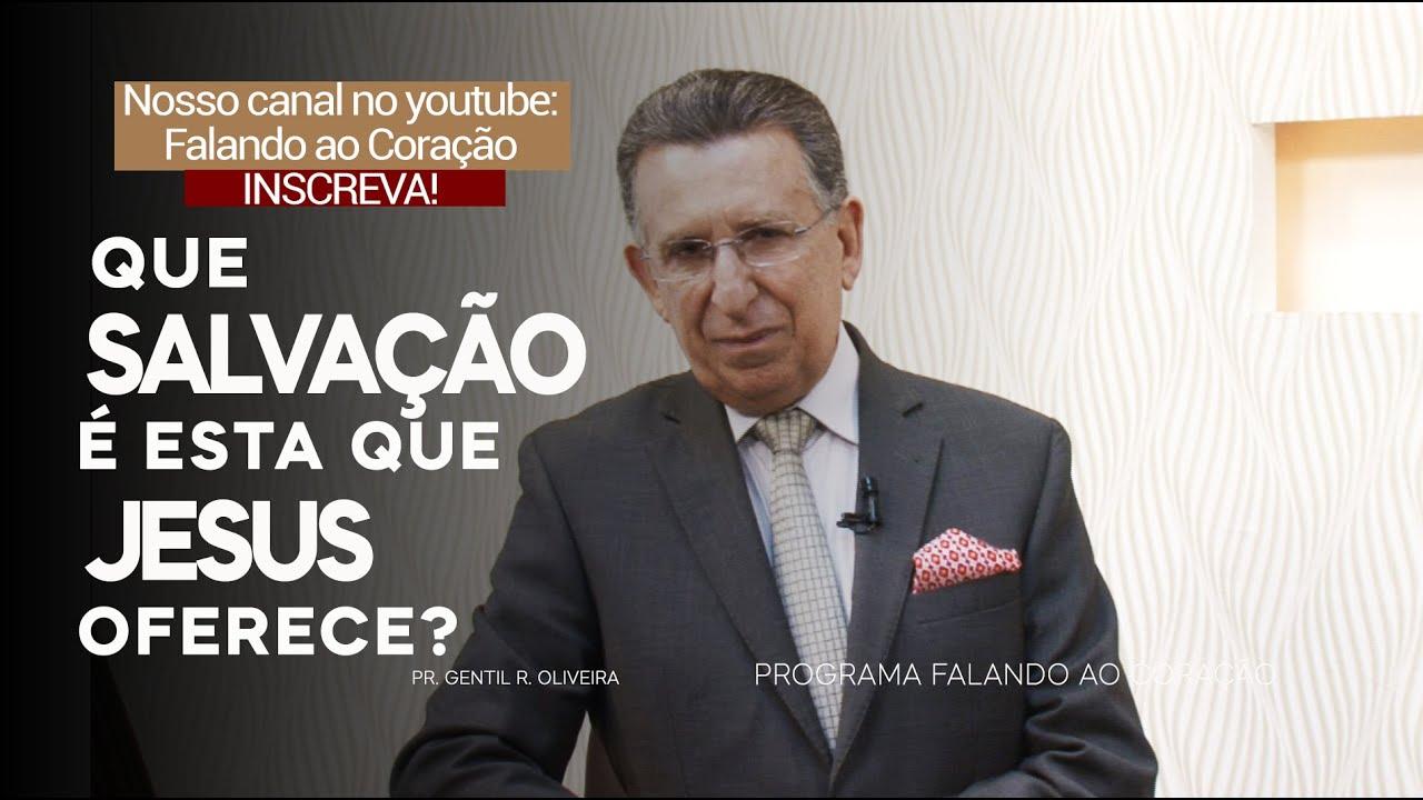 QUE SALVAÇÃO É ESTA QUE JESUS OFERECE? | Programa Falando ao Coração | Pastor Gentil R. Oliveira.