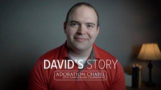 David's Story | Adoration Chapel