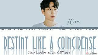 Gambar cover 10cm - Destiny like a coincidence (Crash Landing on You OST Part1) [Han/Rom/Eng] Lyrics