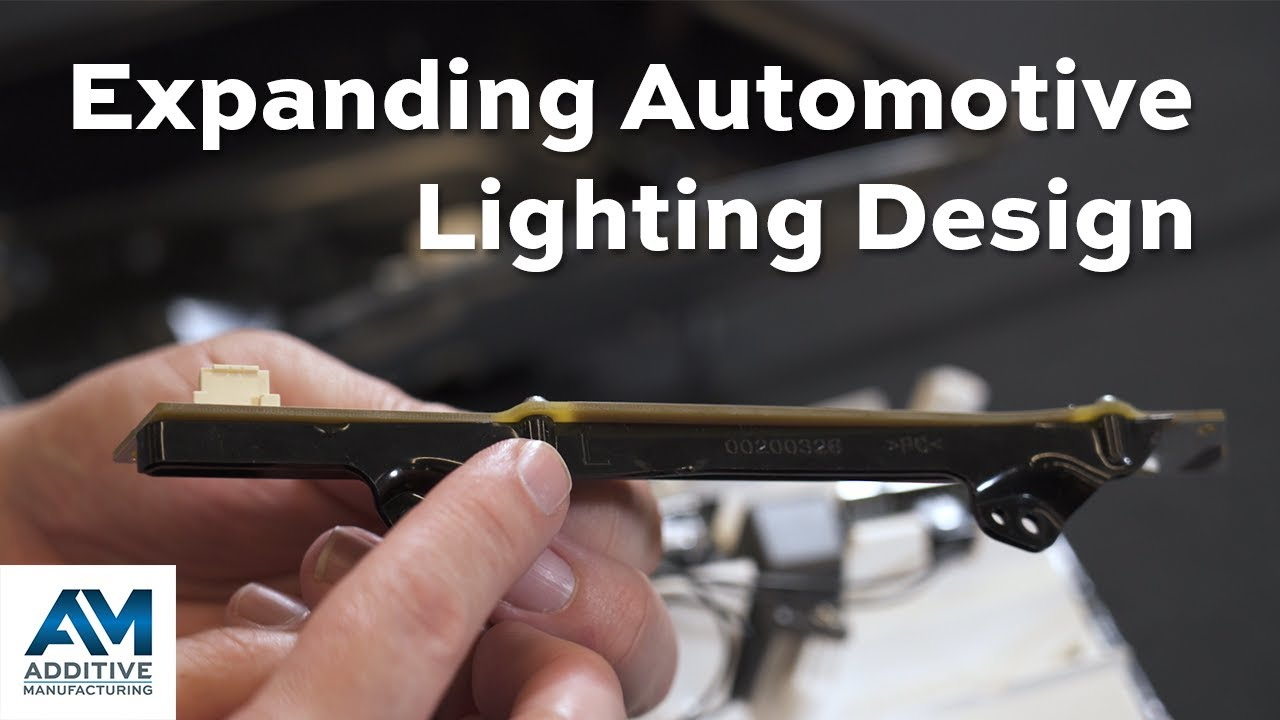 Video: Additive Manufacturing Expands Design Possibilities for Automotive Lighting