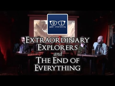 Geek: Interesting - Extraordinary Explorers and the End of Everything