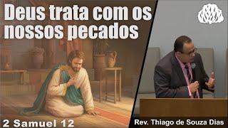 2 Samuel 12 - Deus trata com os nossos pecados - Rev. Thiago de Souza Dias