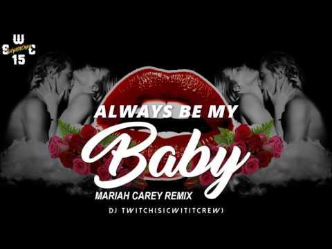 Always Be My Baby (DJ TWITCH REMIX) S.W.C
