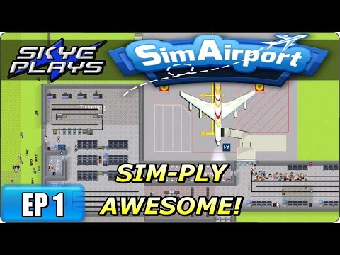 SimAirport Gameplay / Let's Play Ep 1 ►SIM-PLY AWESOME NEW AIRPORT TYCOON SIMULATION GAME!◀ 2017