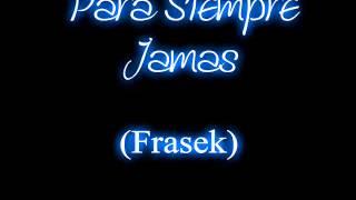 Para Siempre Jamas - Frasek (DMK Records)