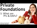 Private Foundations 1: What are PFs and DAFs?