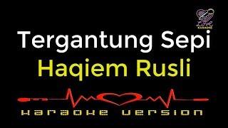 Haqiem Rusli - Tergantung Sepi Karaoke Version