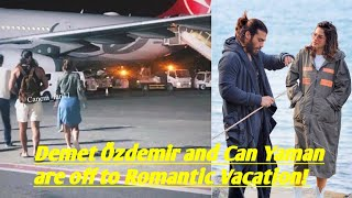 Demet Özdemir and Can Yaman are off to Romantic Vacation!