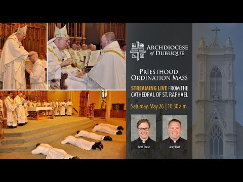 2018 Mass of Ordination to the Priesthood - streaming live, May 26 at 10:30 a.m