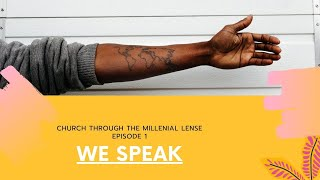 We Speak Episode 1: Church Through The Millenial Lense