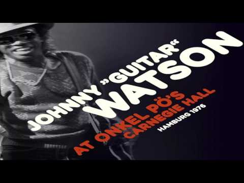 Johnny 'Guitar' Watson - At Uncle Po's Carnegie Hall, Hamburg 1976