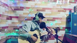Download BlackOut Selalu Ada (Cover By Andi)