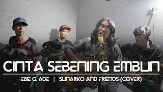 Cinta Sebening Embun -Ebiet G  Ade     Sunarko And Friends (Cover)