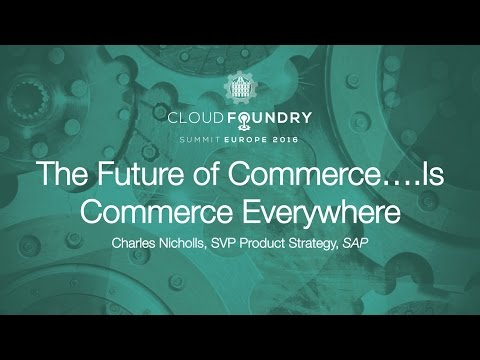 The Future of Commerce….Is Commerce Everywhere - Charles Nicholls, SVP Product Strategy, SAP