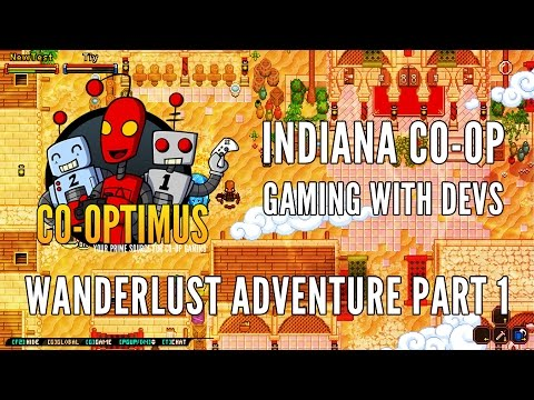 Indiana Co-Op: Gaming with Devs - Wanderlust Adventure Part 1