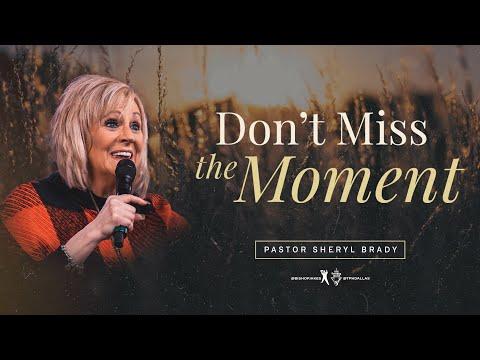Don't Miss The Moment - Pastor Sheryl Brady