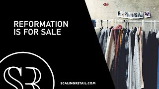 Reformation on the Selling Block Could Change the Industry/RW