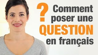 Comment poser une question en français How to ask questions in French