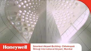 Smartest Airport Building- Chhatrapati Shivaji International Airport, Mumbai | Honeywell
