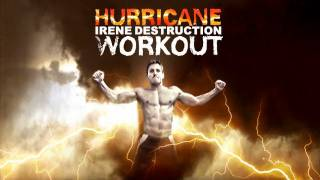 Hurricane Irene DESTRUCTION Workout!