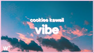 Cookiee Kawaii - Vibe (Lyrics) '' If I back it up is it fat enough''