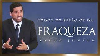 Todos os Estágios da Fraqueza - (Mensagens Pastorais) - Paulo Junior