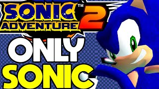 Is it Possible to Beat Sonic Adventure 2 With Only Sonic?