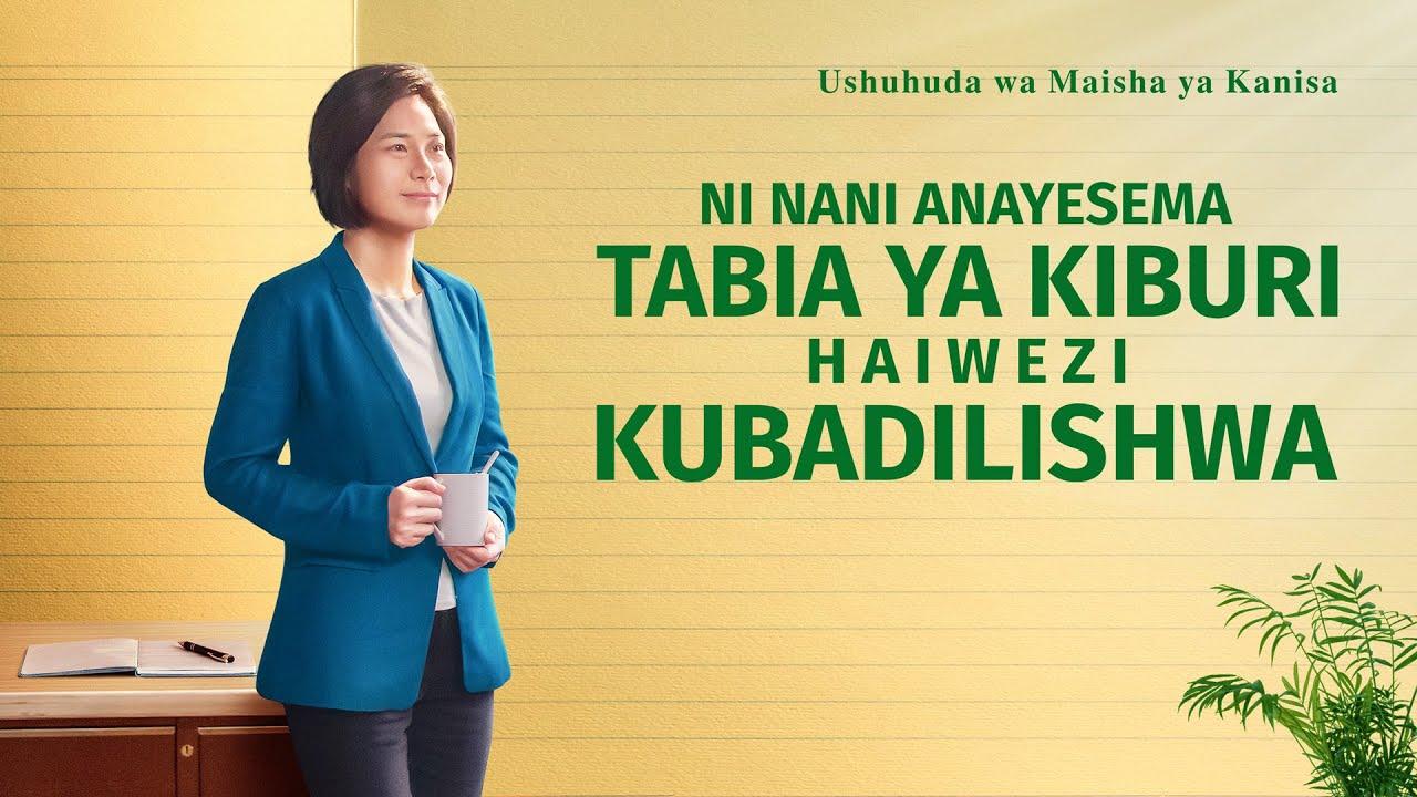 Ushuhuda wa Kweli 2020   Ni Nani Anayesema Tabia Ya Kiburi Haiwezi Kubadilishwa