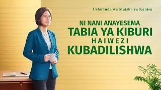 Ushuhuda wa Kweli 2020 | Ni Nani Anayesema Tabia Ya Kiburi Haiwezi Kubadilishwa