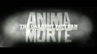 Anima Morte - Upon Darkened Stains (The Darkest Pattern Video)
