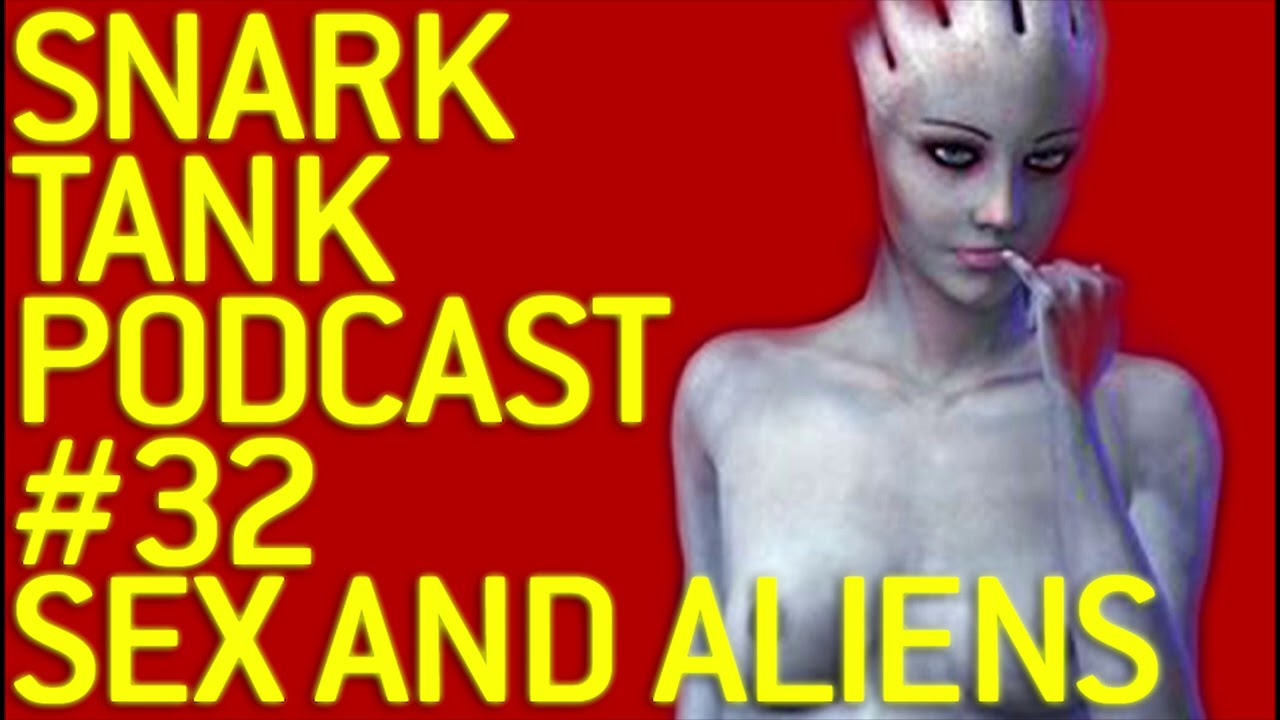 The Snark Tank Podcast: #32 - Sex and Aliens