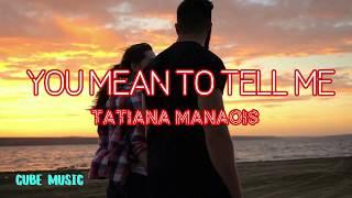 Tatiana Manaois You Mean To Tell Me - Cube Music Lyrics