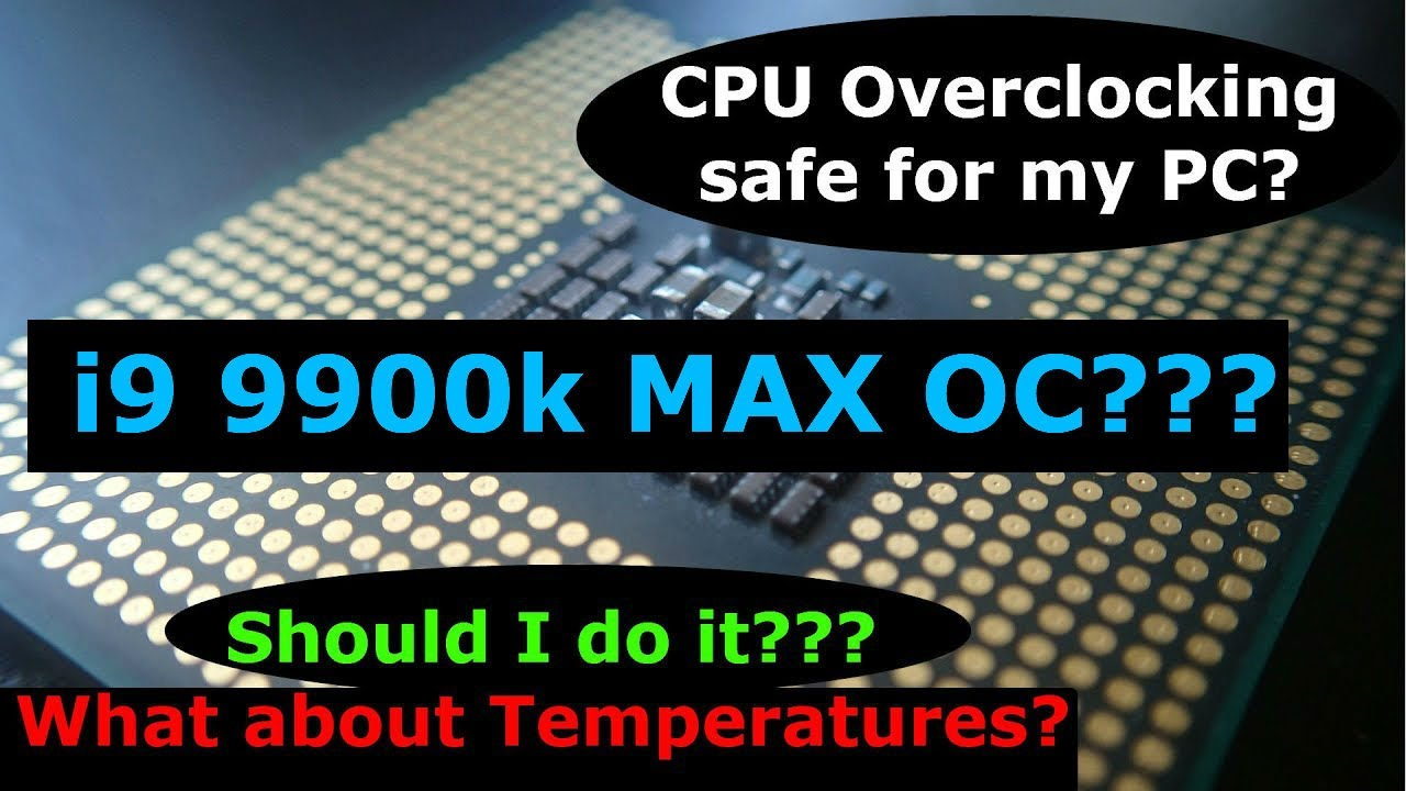 What happens when you Overclock your CPU? Intel i9 9900k Max OC