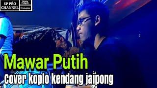 Download MAWAR PUTIH - COVER KOPLO KENDANG JAIPONG