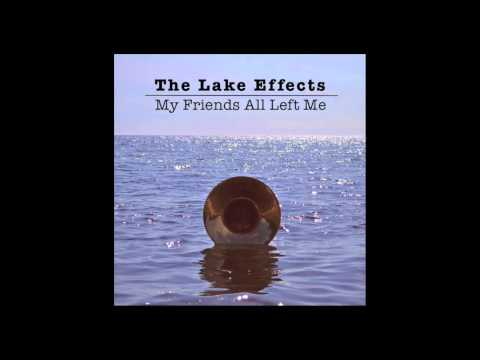 The Lake Effects- My Friends All Left Me