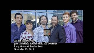 Neon Jazz Interview with Juno-Nominated Toronto-based Jazz Drummer Larry Graves of Surefire Sweat