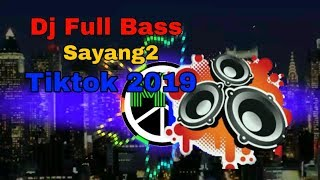 Dj sayang2 full bass remix tiktok 2019