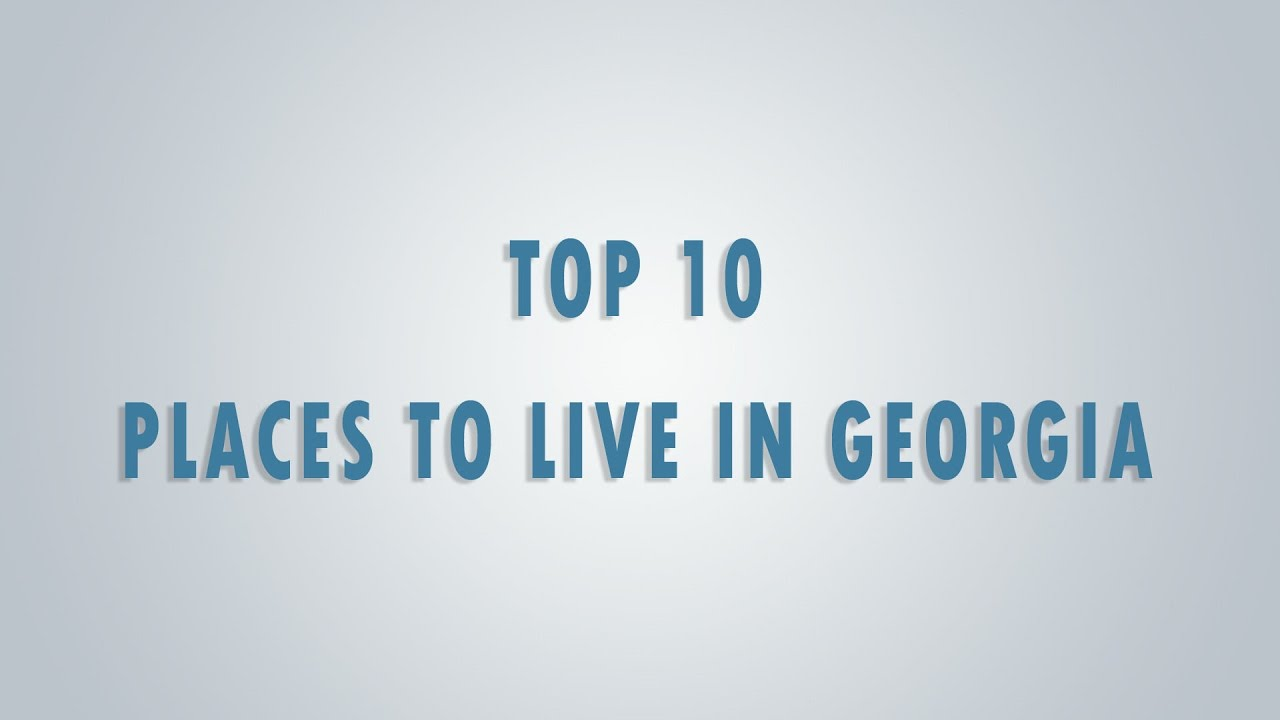 Top 10 best places to live in georgia top 10 buddy youtube for Top 10 best cities to live in