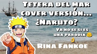 "TETERA DEL MAR ""VERSION NARUTO"" (Cover original) Español Latino"