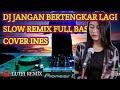 DJ Jangan Bertengkar lagi Slow Remix Full Bass