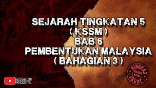 SEJARAH TINGKATAN 5 KSSM : BAB 6 PEMBENTUKAN MALAYSIA (BAHAGIAN 3)