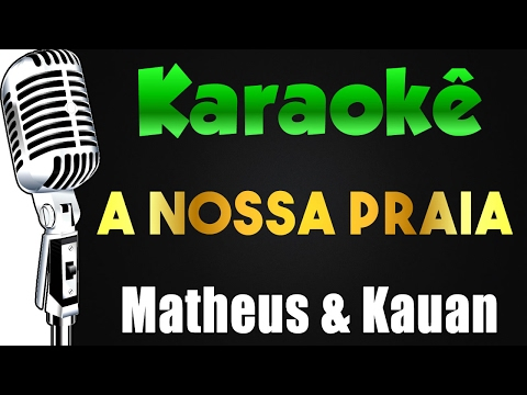 🎤 Matheus & Kauan - A Nossa Praia - Karaokê