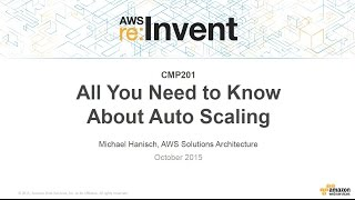 AWS re:Invent 2015: All You Need To Know About Auto Scaling (CMP201)