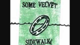 Some Velvet Sidewalk   I Know