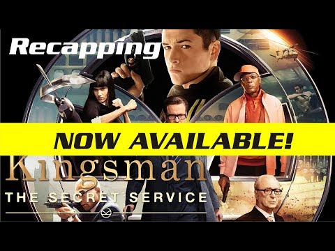 Recapping - Kingsman: The Secret Service is NOW AVAILABLE!
