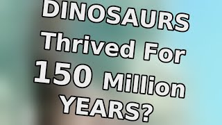 Dinosaurs thrived for 150 million years? | Odd Facts