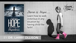 Finding Hope When Things Look Hopeless by Dr. Larry Ollison