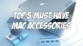 top 5 must have mac accessories 2013