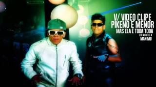 Pikeno e Menor   Mas Ela e Toda Toda   VERSÃO do Video Clipe 2013!